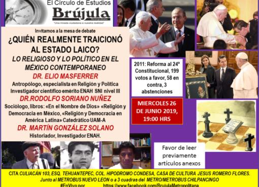 Mier26Jun 19hrs,PANEL DE ESPECIALISTAS: ¿QUÍEN REALMENTE TRAICIONÓ AL ESTADO LAICO? Lo religioso y lo político en el México Contemporáneo, Dr Elio Masferrer, Dr. Rodolfo Soriano N, Dr. Martin Gonzalez Solano, en @brujuleando